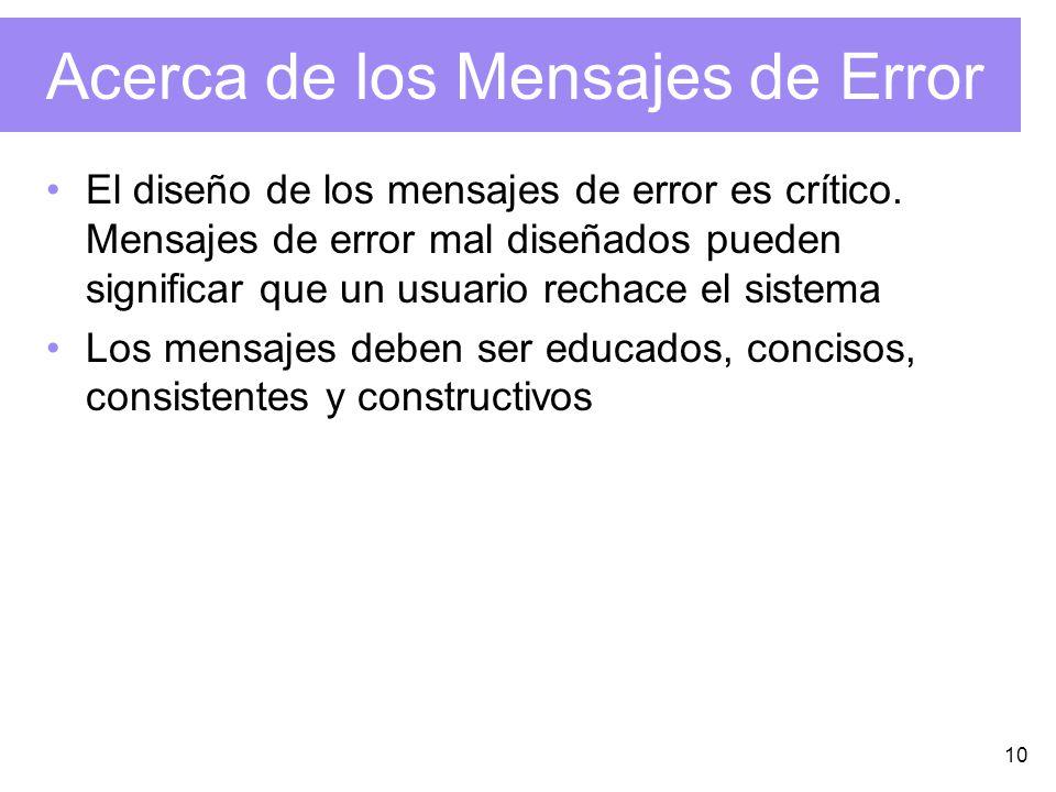 10 Acerca de los Mensajes de Error El diseño de los mensajes de error es crítico. Mensajes de error mal diseñados pueden significar que un usuario rec