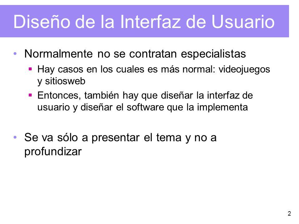 2 Diseño de la Interfaz de Usuario Normalmente no se contratan especialistas Hay casos en los cuales es más normal: videojuegos y sitiosweb Entonces,