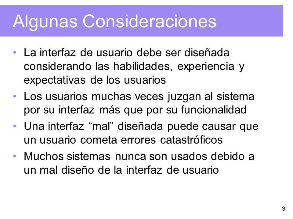 3 Algunas Consideraciones La interfaz de usuario debe ser diseñada considerando las habilidades, experiencia y expectativas de los usuarios Los usuari