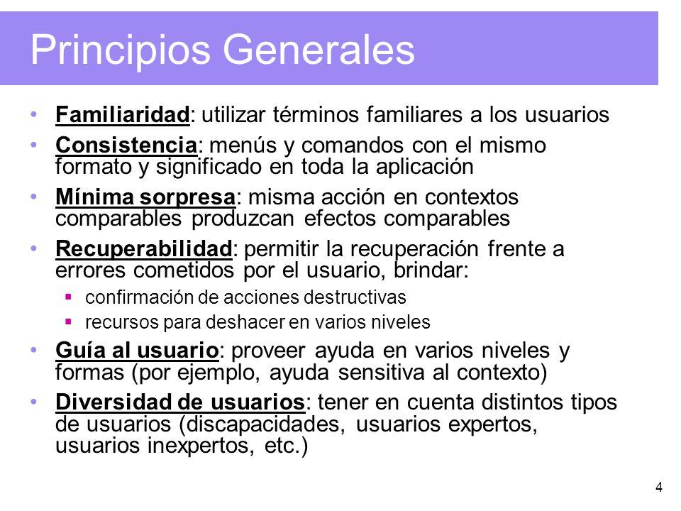 4 Principios Generales Familiaridad: utilizar términos familiares a los usuarios Consistencia: menús y comandos con el mismo formato y significado en