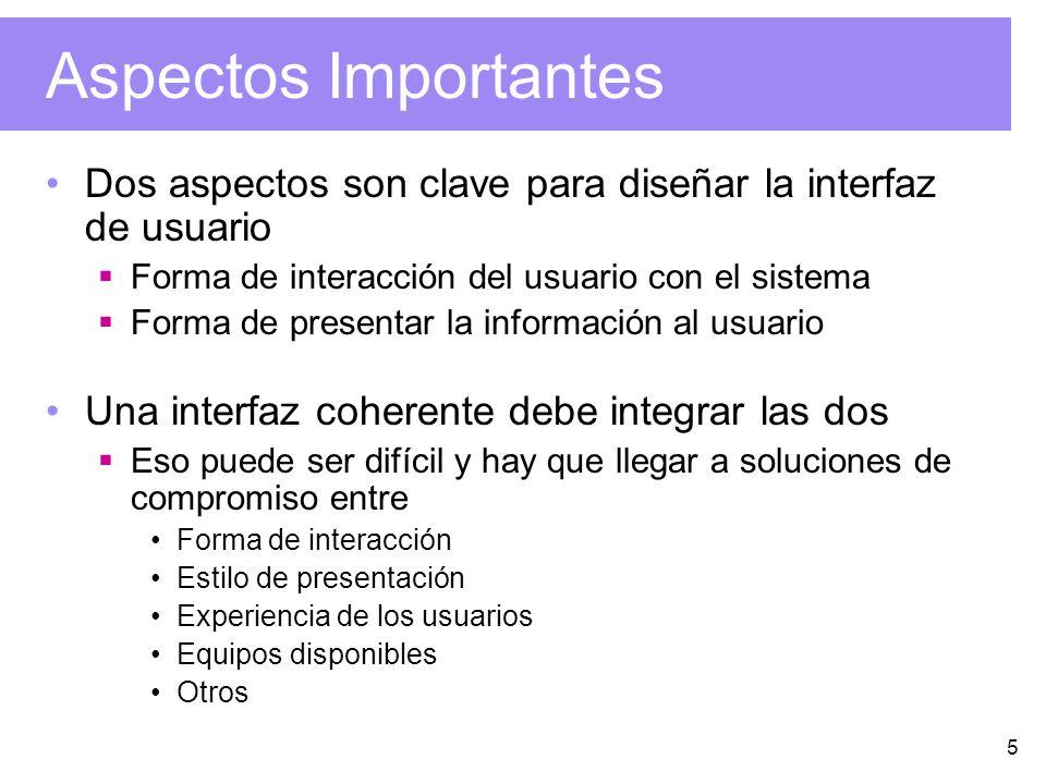 5 Aspectos Importantes Dos aspectos son clave para diseñar la interfaz de usuario Forma de interacción del usuario con el sistema Forma de presentar l