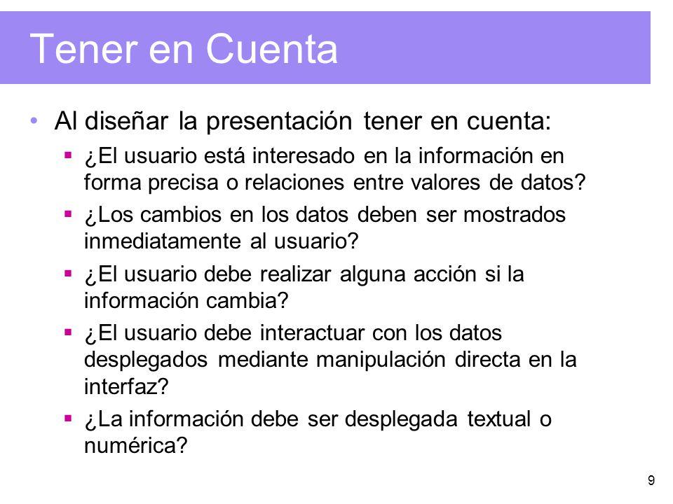 9 Tener en Cuenta Al diseñar la presentación tener en cuenta: ¿El usuario está interesado en la información en forma precisa o relaciones entre valore