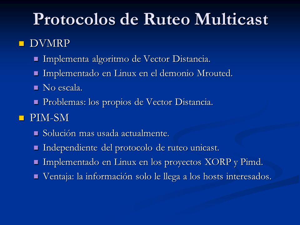 Protocolos de Ruteo Multicast DVMRP DVMRP Implementa algoritmo de Vector Distancia. Implementa algoritmo de Vector Distancia. Implementado en Linux en