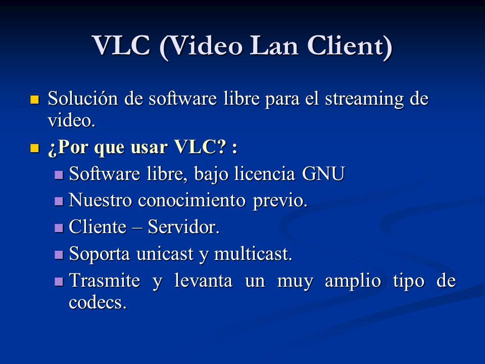 VLC (Video Lan Client) Solución de software libre para el streaming de video.