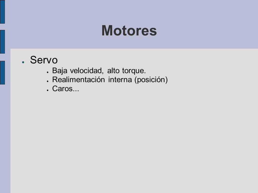 Motores Servo Baja velocidad, alto torque. Realimentación interna (posición) Caros...