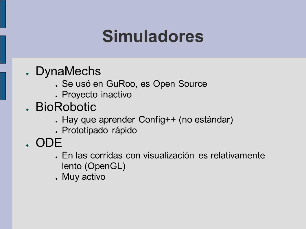 Simuladores DynaMechs Se usó en GuRoo, es Open Source Proyecto inactivo BioRobotic Hay que aprender Config++ (no estándar) Prototipado rápido ODE En l