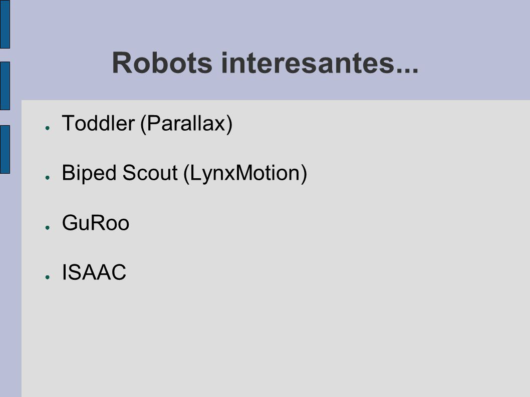 Robots interesantes... Toddler (Parallax) Biped Scout (LynxMotion) GuRoo ISAAC
