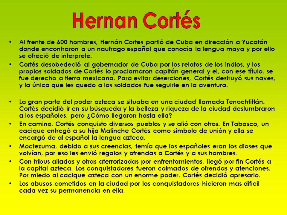 Al frente de 600 hombres, Hernán Cortes partió de Cuba en dirección a Yucatán donde encontraron a un naufrago español que conocía la lengua maya y por
