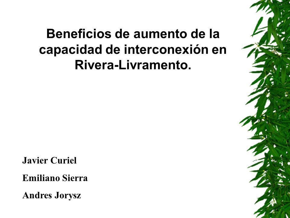 Javier Curiel Emiliano Sierra Andres Jorysz Beneficios de aumento de la capacidad de interconexión en Rivera-Livramento.