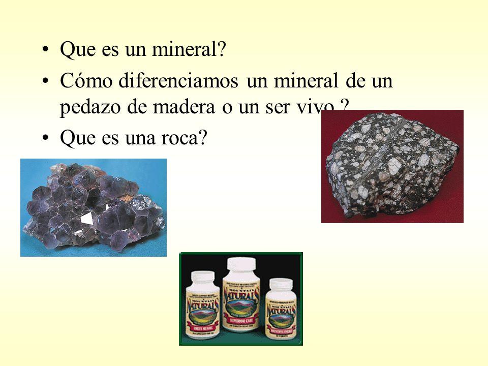 Que es un mineral. Cómo diferenciamos un mineral de un pedazo de madera o un ser vivo .