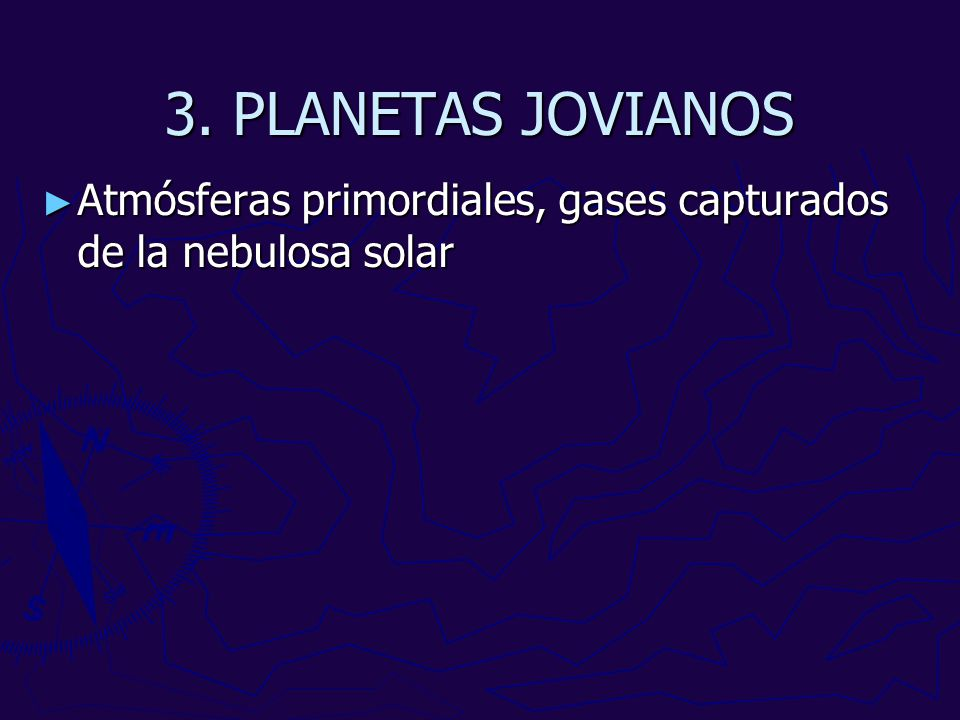 3. PLANETAS JOVIANOS Atmósferas primordiales, gases capturados de la nebulosa solar Atmósferas primordiales, gases capturados de la nebulosa solar