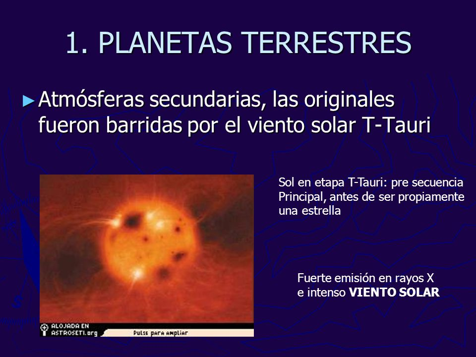1. PLANETAS TERRESTRES Atmósferas secundarias, las originales fueron barridas por el viento solar T-Tauri Atmósferas secundarias, las originales fuero