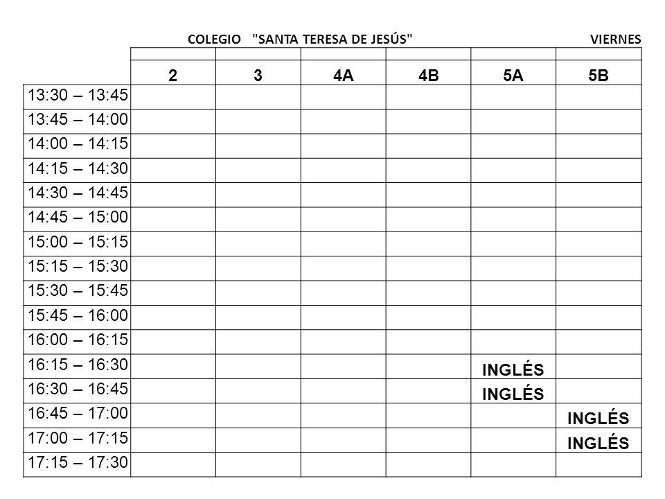 COLEGIO SANTA TERESA DE JESÚS JUEVES 234A4B5A5B 13:30 – 13:45 13:45 – 14:00 Tecnología LDC 14:00 – 14:15 Tecnología LDC 14:15 – 14:30 Tecnología LDC 14:30 – 14:45 14:45 – 15:00 15:00 – 15:15 CANTO 15:15 – 15:30 CANTO 15:30 – 15:45 CANTO 15:45 – 16:00 CANTO 16:00 – 16:15 16:15 – 16:30 16:30 – 16:45 CANTO 16:45 – 17:00 CANTO 17:00 – 17:15 17:15 – 17:30