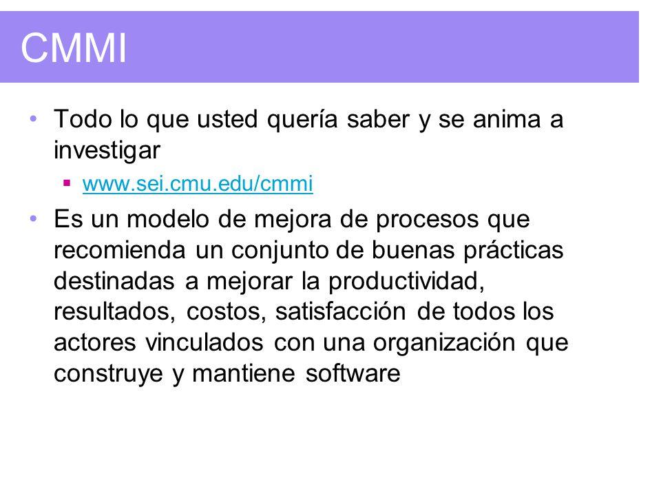 CMMI Todo lo que usted quería saber y se anima a investigar www.sei.cmu.edu/cmmi Es un modelo de mejora de procesos que recomienda un conjunto de buenas prácticas destinadas a mejorar la productividad, resultados, costos, satisfacción de todos los actores vinculados con una organización que construye y mantiene software