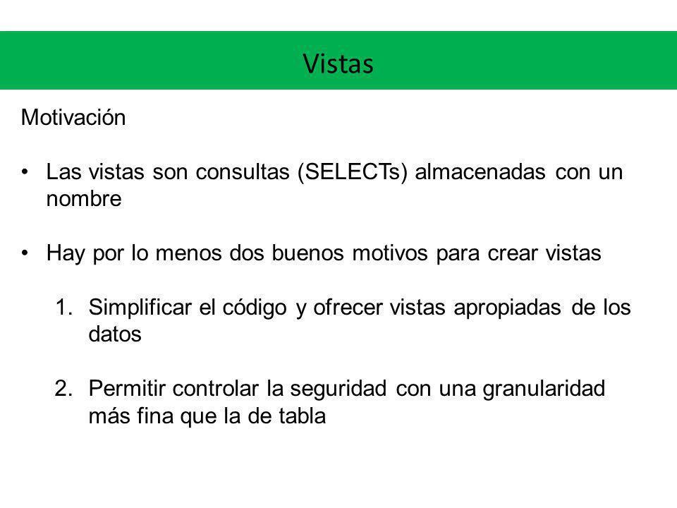 Vistas Motivación Las vistas son consultas (SELECTs) almacenadas con un nombre Hay por lo menos dos buenos motivos para crear vistas 1.Simplificar el