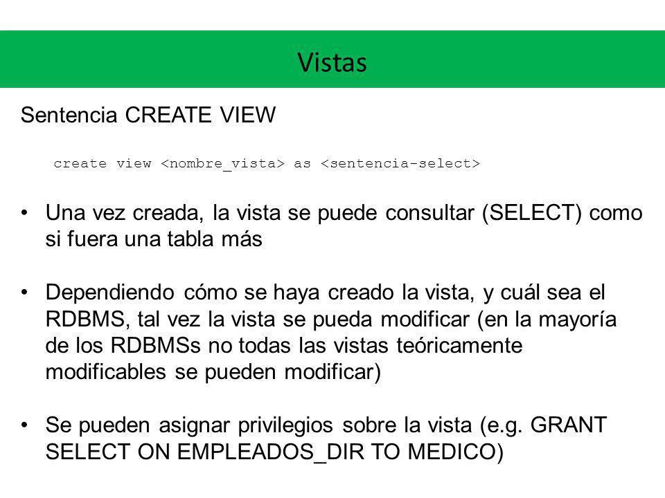 Vistas Sentencia CREATE VIEW create view as Una vez creada, la vista se puede consultar (SELECT) como si fuera una tabla más Dependiendo cómo se haya
