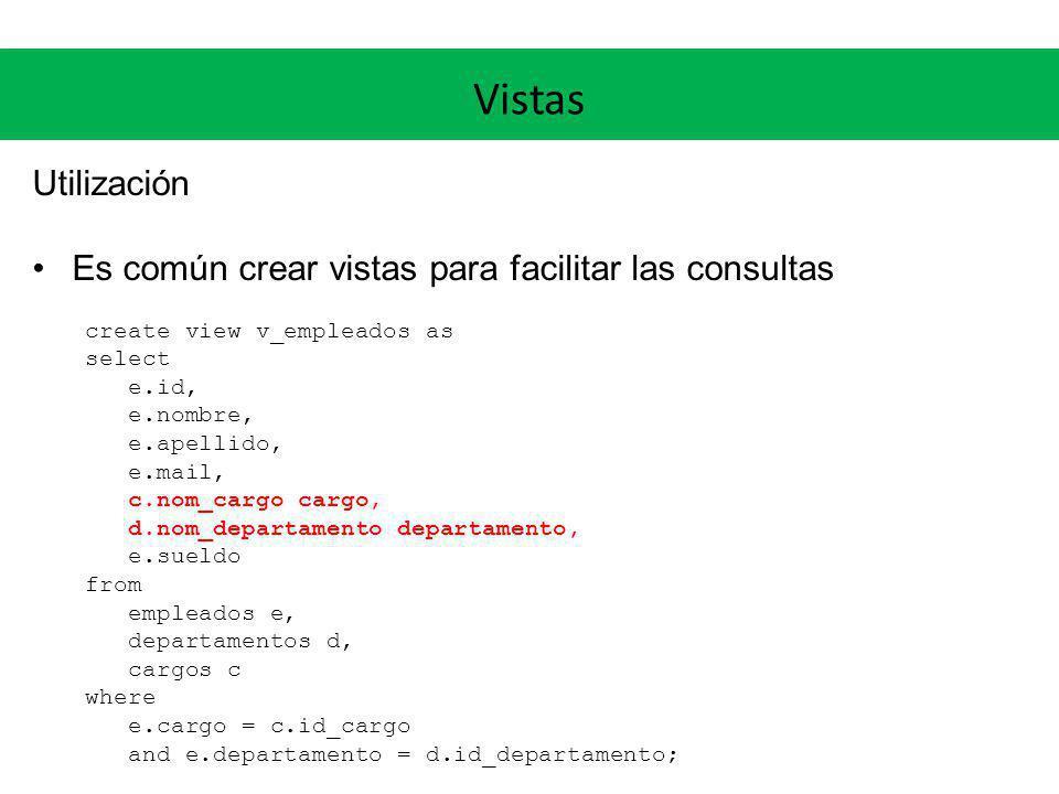 Vistas Utilización Es común crear vistas para facilitar las consultas create view v_empleados as select e.id, e.nombre, e.apellido, e.mail, c.nom_carg