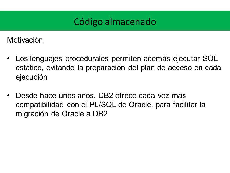 Código almacenado Motivación Los lenguajes procedurales permiten además ejecutar SQL estático, evitando la preparación del plan de acceso en cada ejec