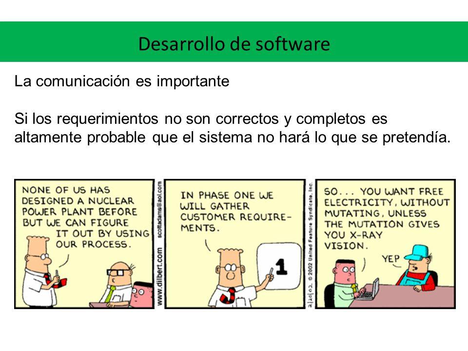 Desarrollo de software La comunicación es importante Si los requerimientos no son correctos y completos es altamente probable que el sistema no hará l