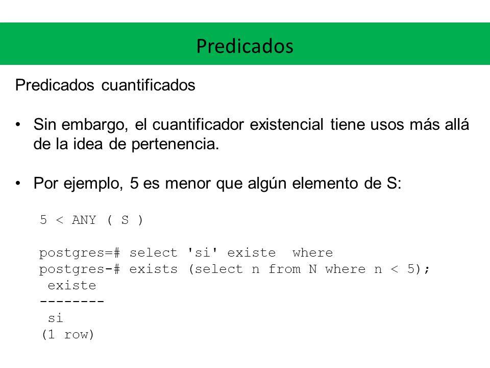 Predicados Predicados cuantificados Sin embargo, el cuantificador existencial tiene usos más allá de la idea de pertenencia. Por ejemplo, 5 es menor q