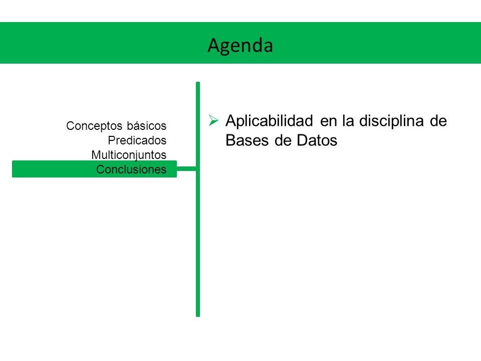 Agenda Aplicabilidad en la disciplina de Bases de Datos Conceptos básicos Predicados Multiconjuntos Conclusiones