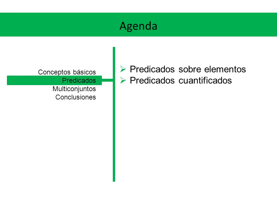 Agenda Predicados sobre elementos Predicados cuantificados Conceptos básicos Predicados Multiconjuntos Conclusiones