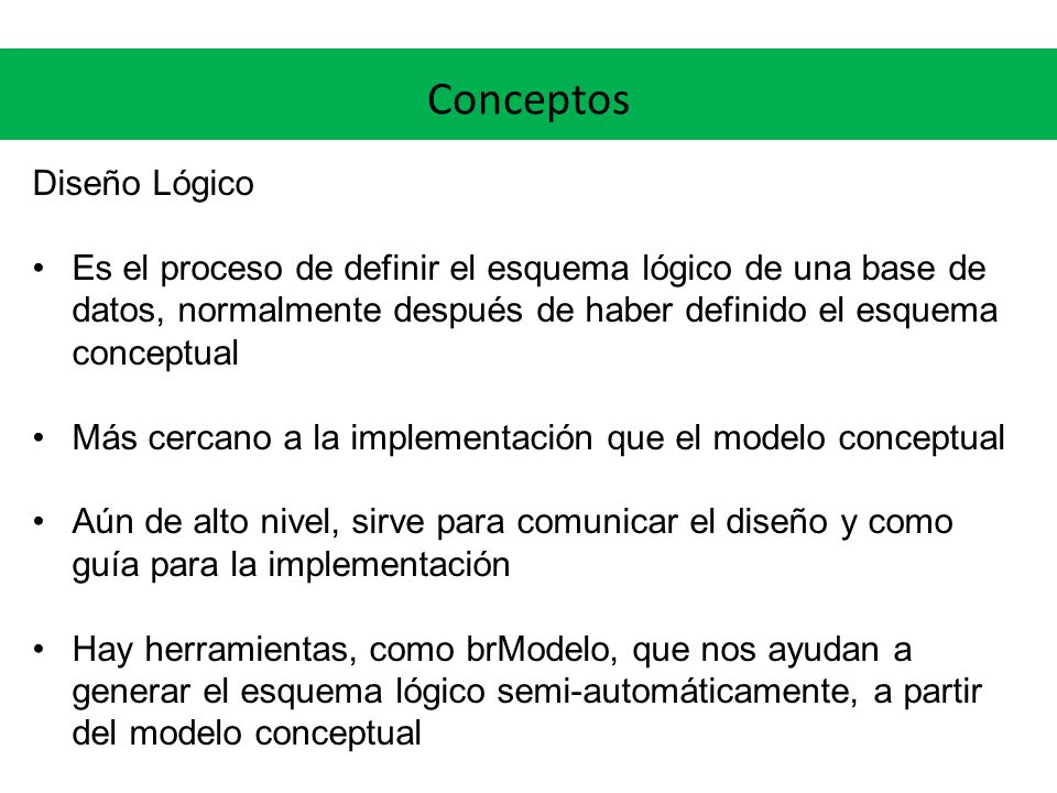 Conceptos Diseño Lógico Es el proceso de definir el esquema lógico de una base de datos, normalmente después de haber definido el esquema conceptual M