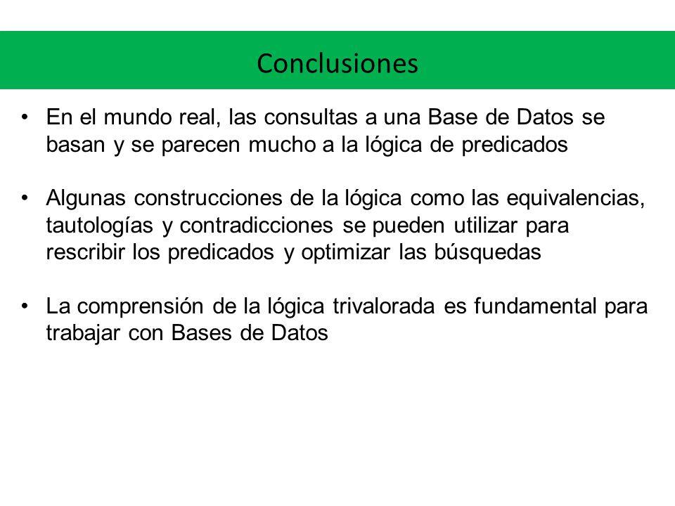 En el mundo real, las consultas a una Base de Datos se basan y se parecen mucho a la lógica de predicados Algunas construcciones de la lógica como las