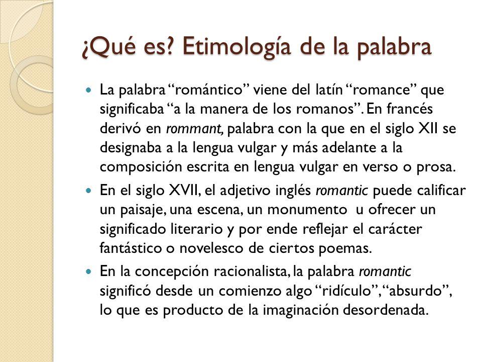 ¿Qué es? Etimología de la palabra La palabra romántico viene del latín romance que significaba a la manera de los romanos. En francés derivó en romman