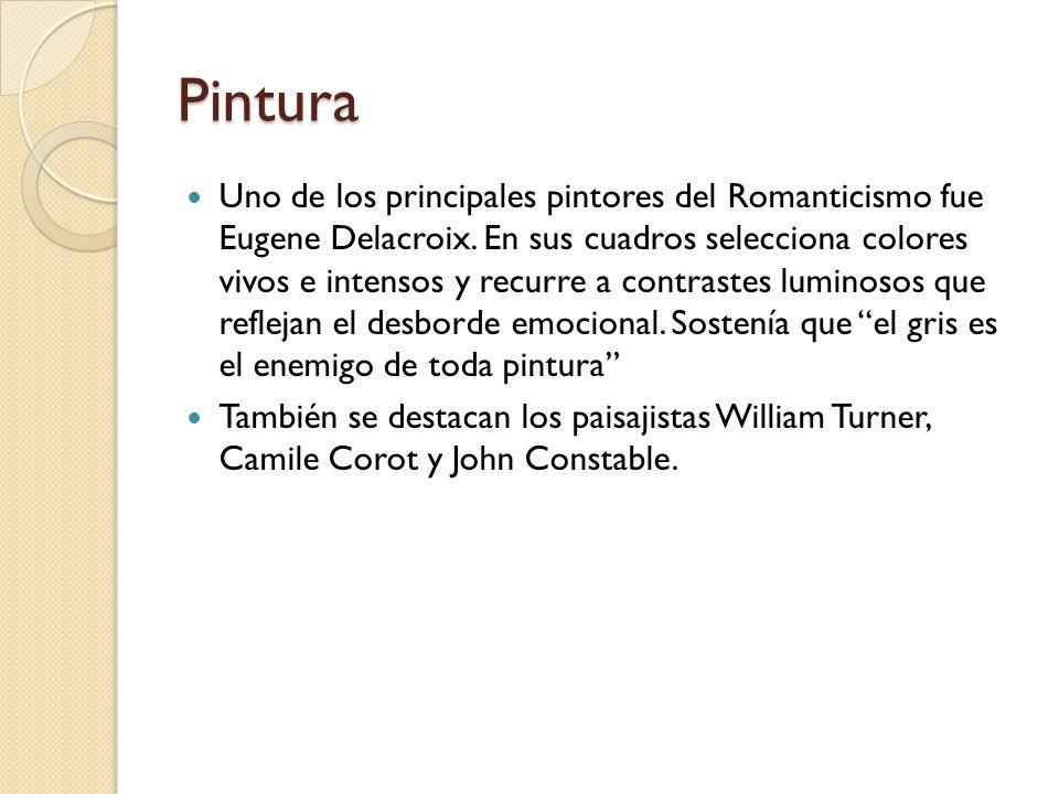 Pintura Uno de los principales pintores del Romanticismo fue Eugene Delacroix.