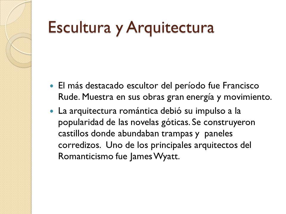 Escultura y Arquitectura El más destacado escultor del período fue Francisco Rude. Muestra en sus obras gran energía y movimiento. La arquitectura rom