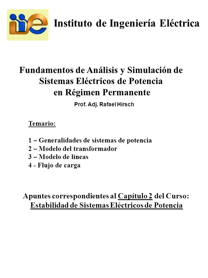 Instituto de Ingeniería Eléctrica Apuntes correspondientes al Capítulo 2 del Curso: Estabilidad de Sistemas Eléctricos de Potencia Fundamentos de Anál