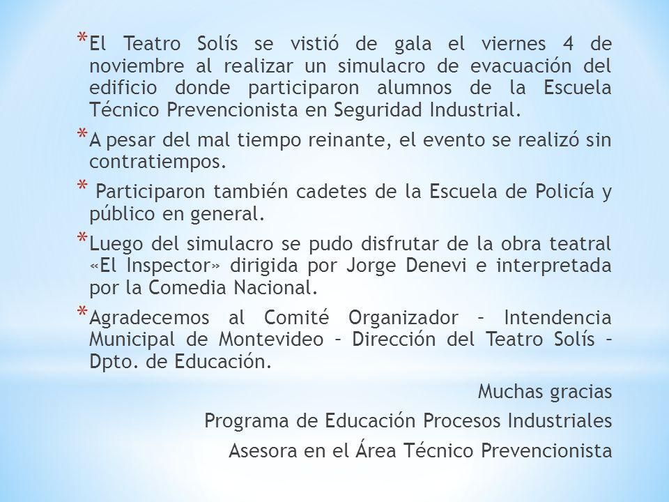 * El Teatro Solís se vistió de gala el viernes 4 de noviembre al realizar un simulacro de evacuación del edificio donde participaron alumnos de la Escuela Técnico Prevencionista en Seguridad Industrial.