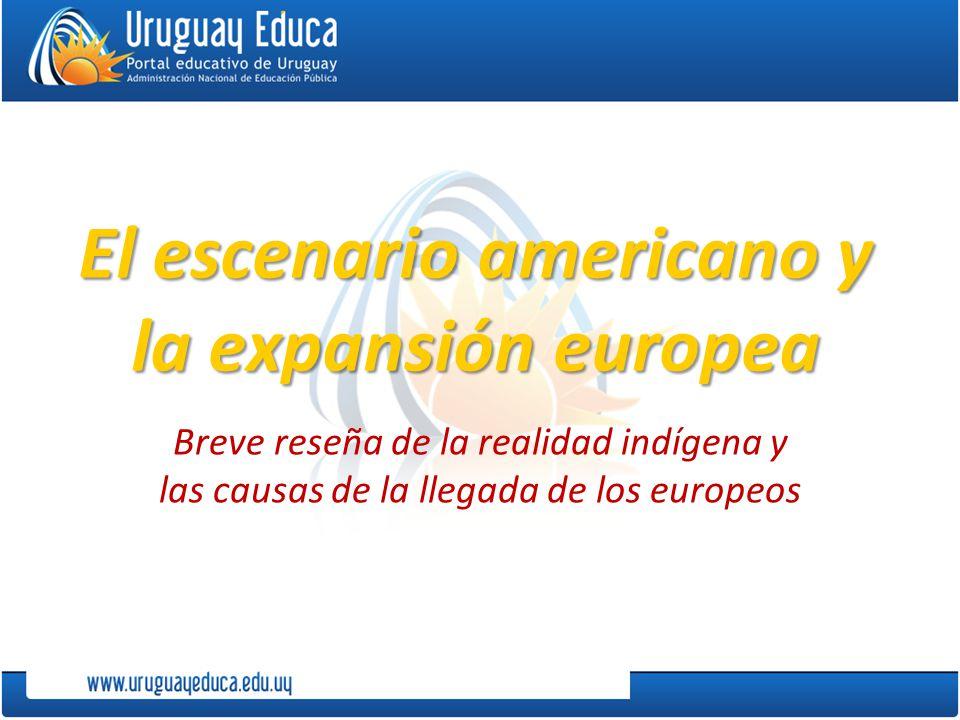 El escenario americano y la expansión europea Breve reseña de la realidad indígena y las causas de la llegada de los europeos