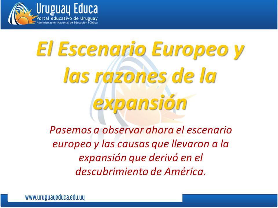 El Escenario Europeo y las razones de la expansión Pasemos a observar ahora el escenario europeo y las causas que llevaron a la expansión que derivó e