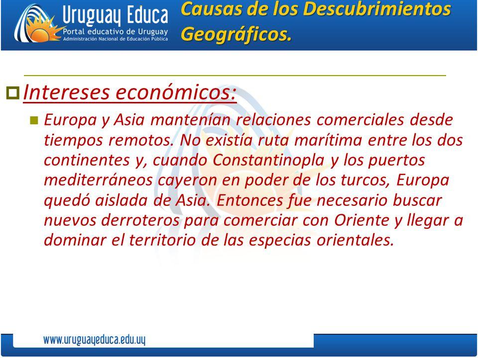 Causas de los Descubrimientos Geográficos. Intereses económicos: Europa y Asia mantenían relaciones comerciales desde tiempos remotos. No existía ruta