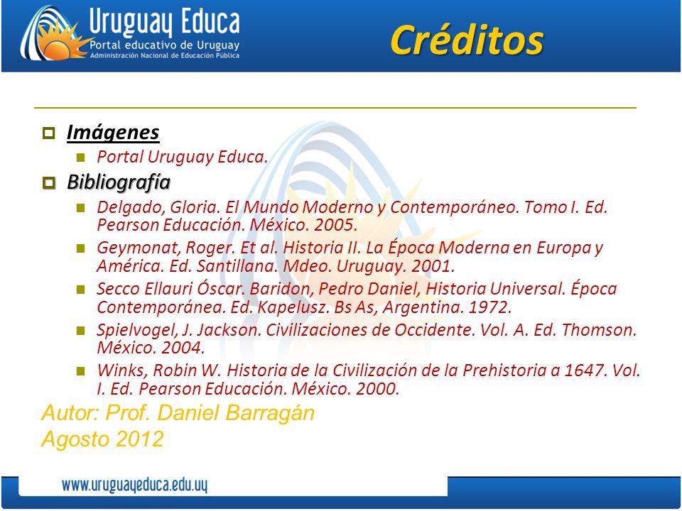 Créditos Imágenes Portal Uruguay Educa. Bibliografía Bibliografía Delgado, Gloria. El Mundo Moderno y Contemporáneo. Tomo I. Ed. Pearson Educación. Mé