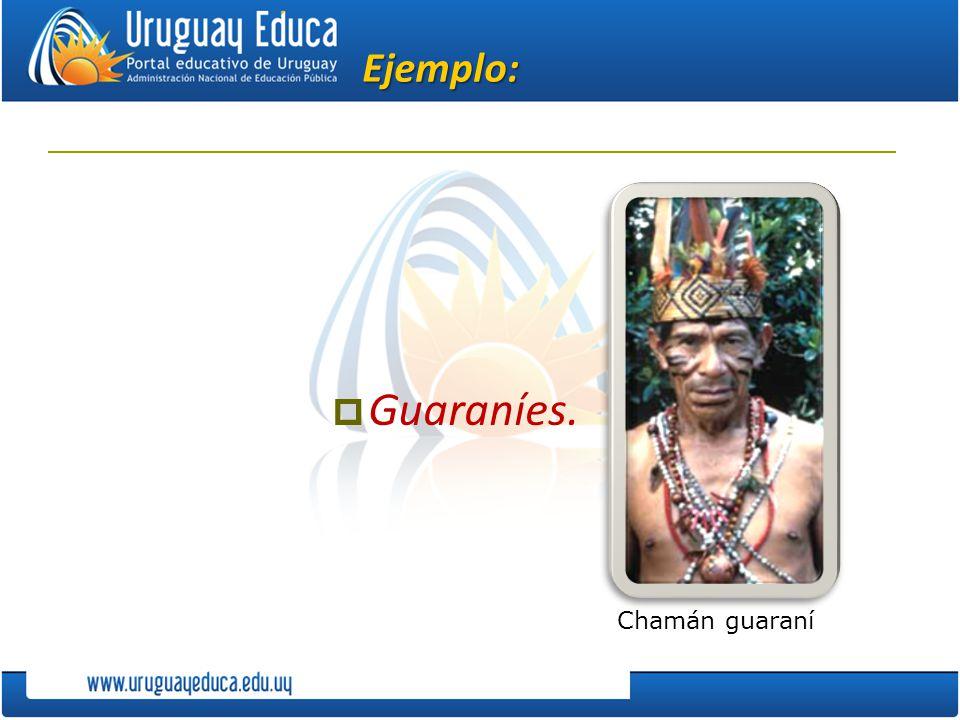 Ejemplo: Guaraníes. Chamán guaraní