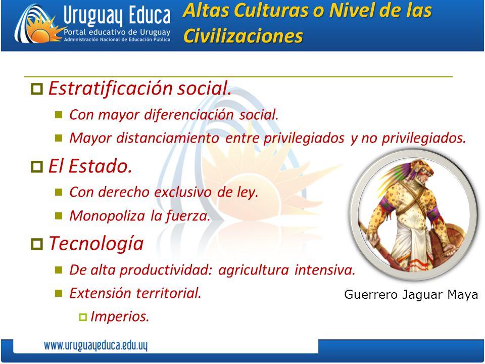 Altas Culturas o Nivel de las Civilizaciones Estratificación social. Con mayor diferenciación social. Mayor distanciamiento entre privilegiados y no p