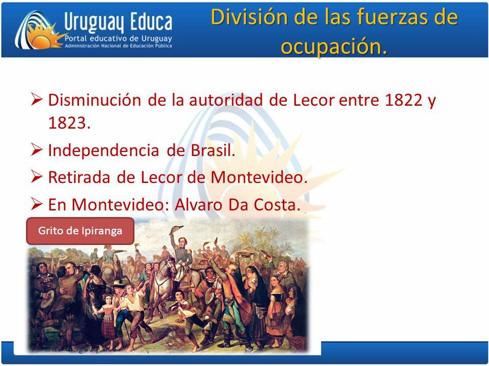 División de las fuerzas de ocupación. Disminución de la autoridad de Lecor entre 1822 y 1823. Independencia de Brasil. Retirada de Lecor de Montevideo