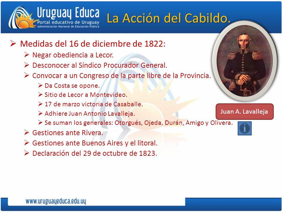 La Acción del Cabildo. Medidas del 16 de diciembre de 1822: Negar obediencia a Lecor. Desconocer al Síndico Procurador General. Convocar a un Congreso