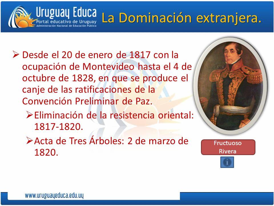 La Dominación extranjera. Desde el 20 de enero de 1817 con la ocupación de Montevideo hasta el 4 de octubre de 1828, en que se produce el canje de las