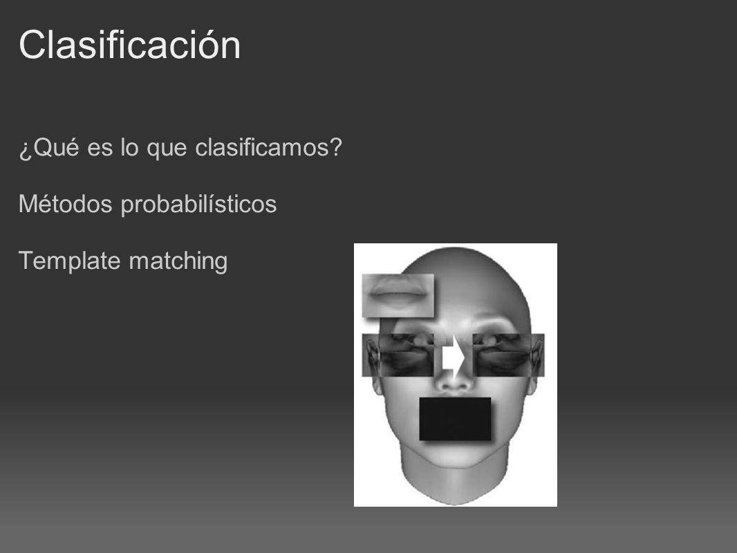 Clasificación ¿Qué es lo que clasificamos? Métodos probabilísticos Template matching