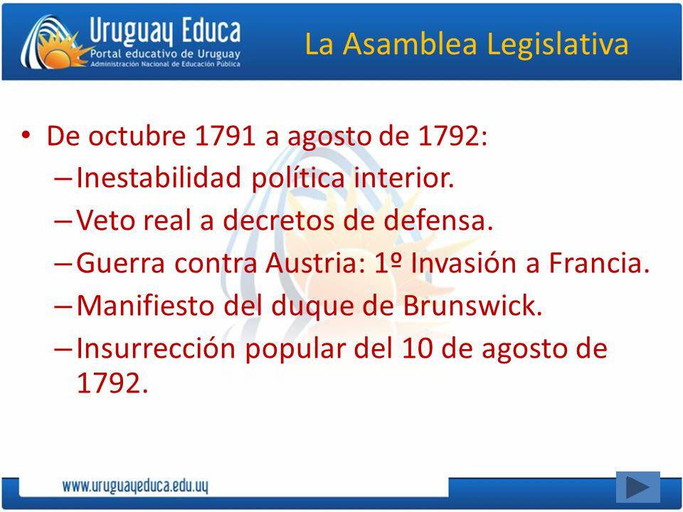 La Asamblea Legislativa De octubre 1791 a agosto de 1792: – Inestabilidad política interior. – Veto real a decretos de defensa. – Guerra contra Austri