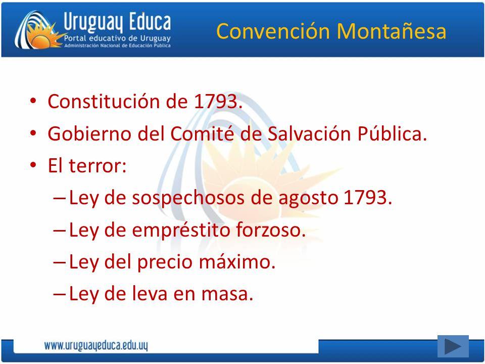Convención Montañesa Constitución de 1793. Gobierno del Comité de Salvación Pública. El terror: – Ley de sospechosos de agosto 1793. – Ley de emprésti