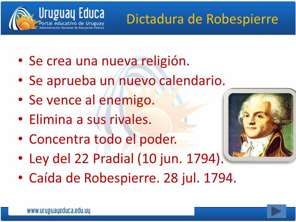 Dictadura de Robespierre Se crea una nueva religión. Se aprueba un nuevo calendario. Se vence al enemigo. Elimina a sus rivales. Concentra todo el pod