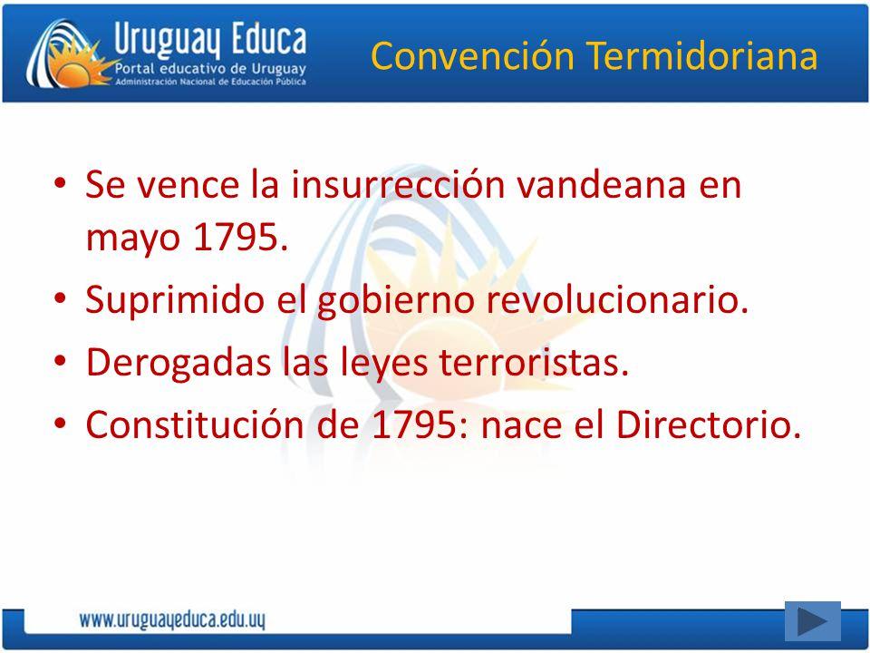 Convención Termidoriana Se vence la insurrección vandeana en mayo 1795. Suprimido el gobierno revolucionario. Derogadas las leyes terroristas. Constit