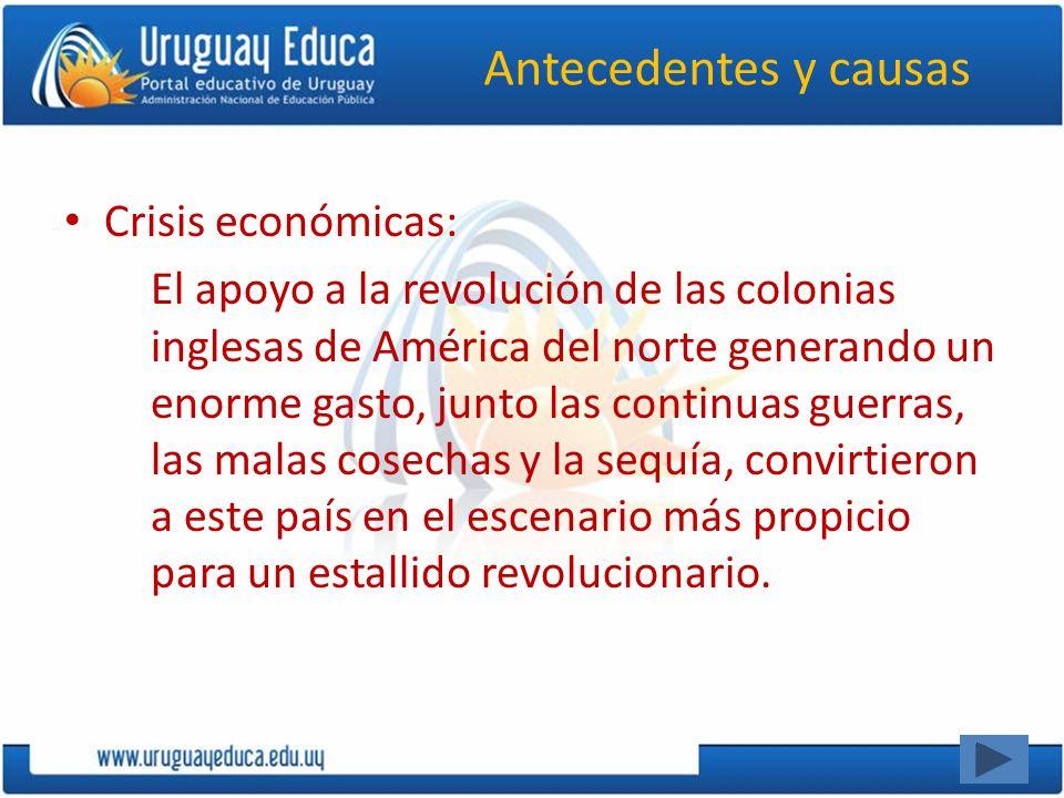 Antecedentes y causas Crisis económicas: El apoyo a la revolución de las colonias inglesas de América del norte generando un enorme gasto, junto las c