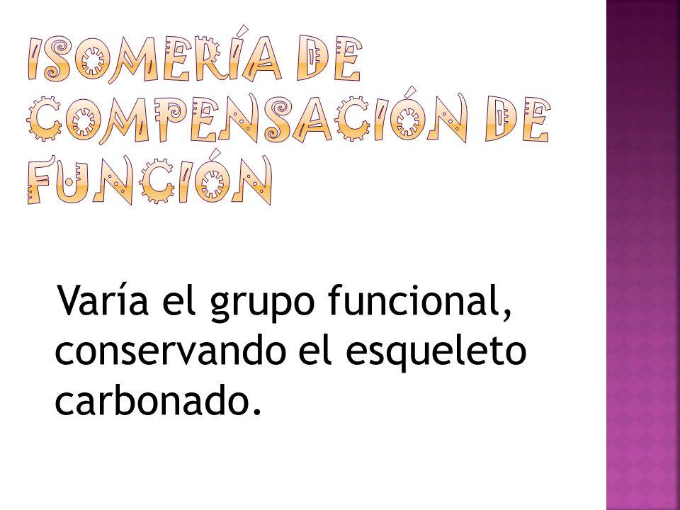 Varía el grupo funcional, conservando el esqueleto carbonado.