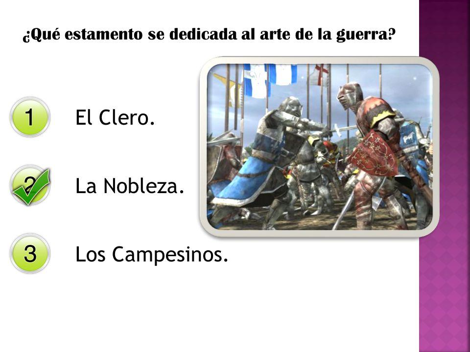¿Qué estamento se dedicada al arte de la guerra? El Clero. La Nobleza. Los Campesinos.